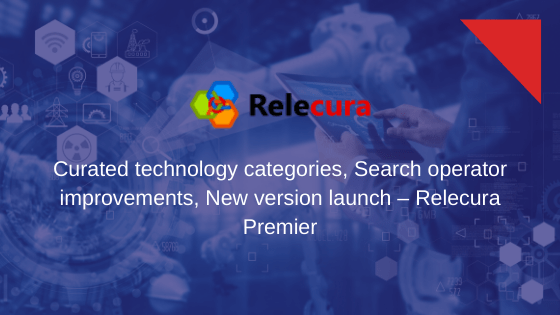 [Updates] Curated technology categories, Search operator improvements, New version launch – Relecura Premier